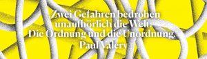Zwei Gefahren bedrohen unaufhörlich die Welt: Die Ordnung und die Unordnung. | Paul Valery